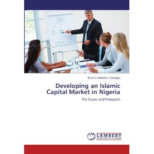Developing an Islamic Capital Market in Nigeria: The Issues and Prospects