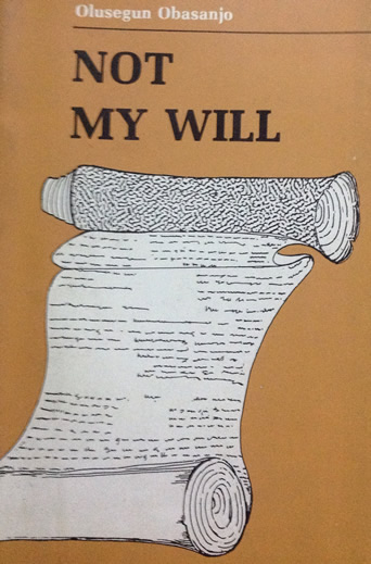 Not My Will by Olusegun Obasanjo