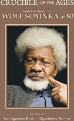 Crucible of the Ages Essays in Honour of Wole Soyinka at 80